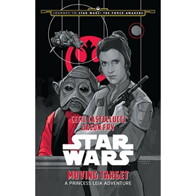 Journey to Star Wars: The Force Awakens Moving Target: A Princess Leia Adventure (Star Wars: Journey to Star Wars: the Force Awakens)